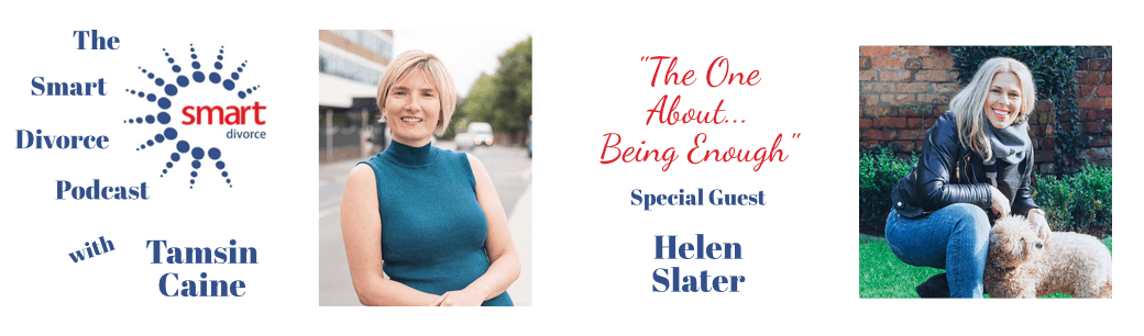 Helen Slater - the one about being enough - podcast for Smart Divorce